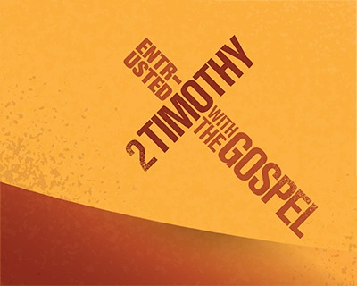 2 Timothy - Entrusted with the Gospel_Web Feature