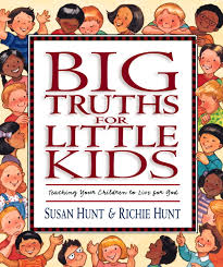 Big Truths for Little Kids - Susan and Richie Hunt